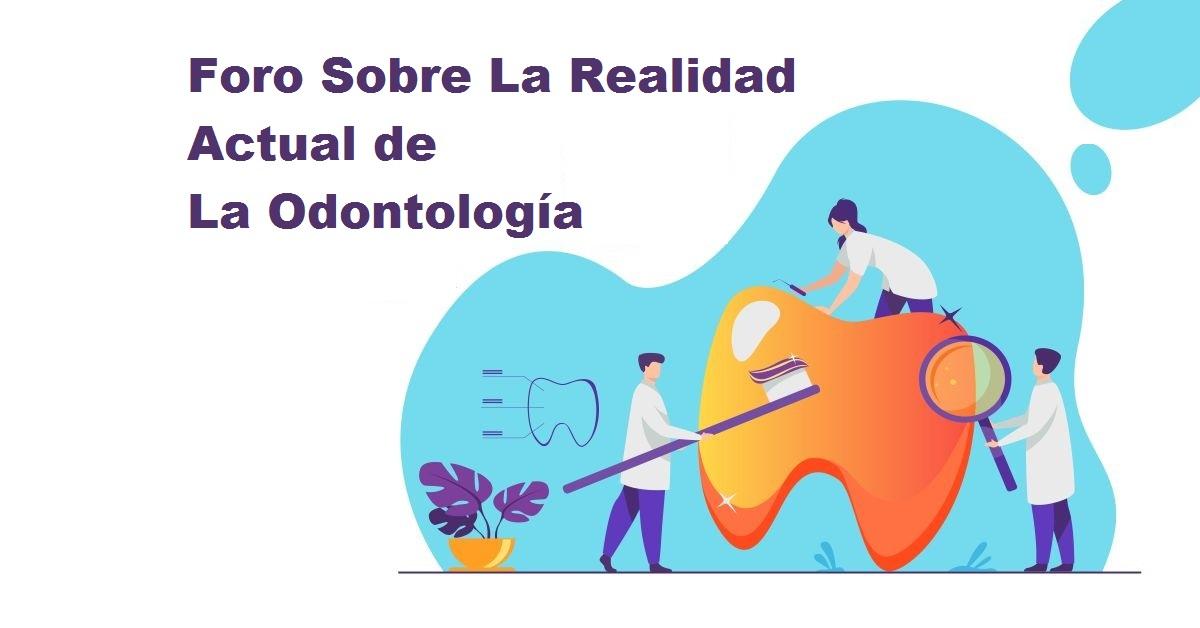 Foro Sobre La Realidad Actual de La Odontología